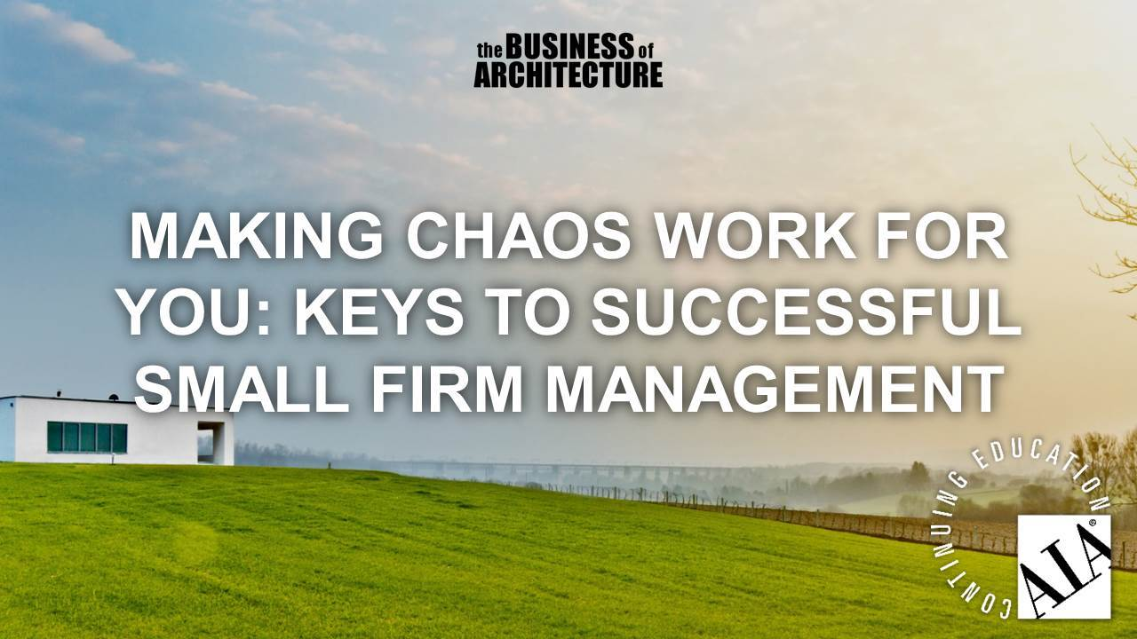 Making chaos work for you keys to successful small firm for Most successful architectural firms