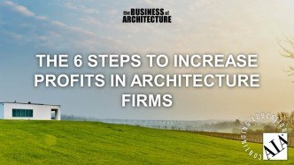 6 Steps To Increase Profits In Architecture Firms